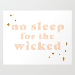 No Sleep For The Wicked Art Print