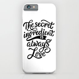 The secret ingredient is alway love - Funny hand drawn quotes illustration. Funny humor. Life sayings. Sarcastic funny quotes. iPhone Case