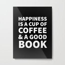 Happiness is a Cup of Coffee & a Good Book (Black) Metal Print