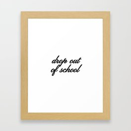 Bad Advice - Drop Out of School Framed Art Print