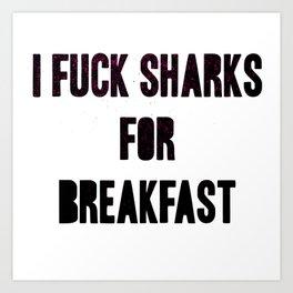 I fuck sharks for breakfast Art Print