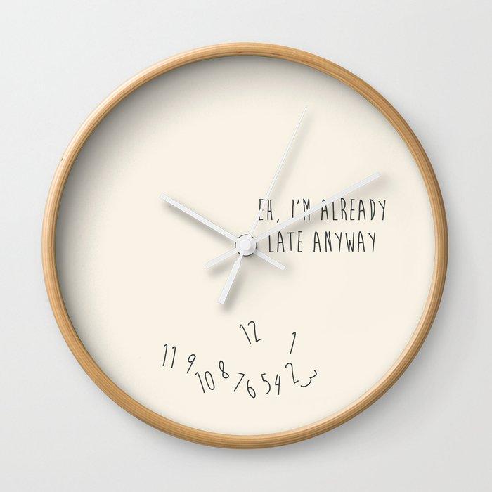 Eh, I'm Already Late Wall Clock