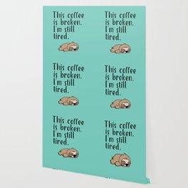 THIS COFFEE IS BROKEN. I'M STILL TIRED. Wallpaper