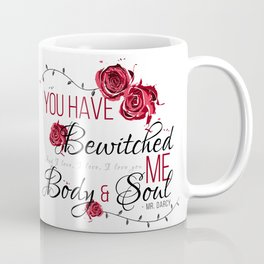 You have Bewitched me Body & Soul Coffee Mug
