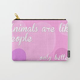 Animals Are Like People (only better) Carry-All Pouch