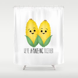 We're A-Maize-ing Together! Shower Curtain