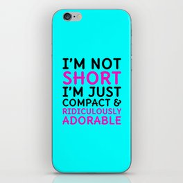 I'm Not Short I'm Just Compact & Ridiculously Adorable (Cyan) iPhone Skin