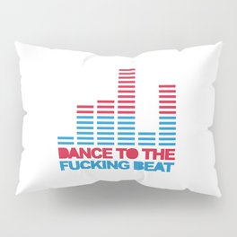 Dance F*cking Beat 2 EDM Quote Pillow Sham