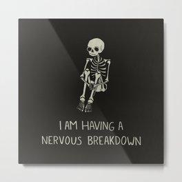 I Am Having A Nervous Breakdown Metal Print