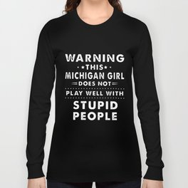 warning this michigan girl does not play well with stupid people michigan t-shirts Long Sleeve T-shirt