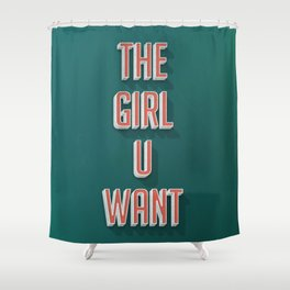 The Girl U Want Shower Curtain