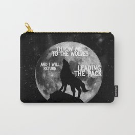Throw me to the Wolves and i will return Leading the Pack Carry-All Pouch
