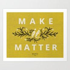 Make it Matter Art Print