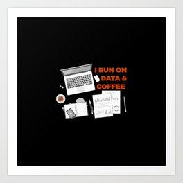 I Run On Data And Coffee Art Print