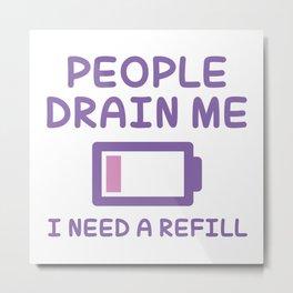People Drain Me Metal Print