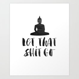 "Inspirational Quote ""Let That Shit Go"" Hustle Quote Print Typography Print Quote Buddha Quote Buddha Art Print"