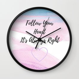 Follow your heart, its always right Wall Clock