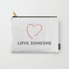Love Someone Carry-All Pouch