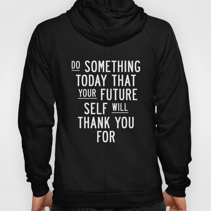 Do Something Today That Your Future Self Will Thank You For Inspirational Life Quote Bedroom Art Hoody