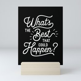 What's The Best That Could Happen typography wall art home decor Mini Art Print