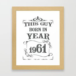 THIS GUY BORN IN YEAR 1961 Framed Art Print