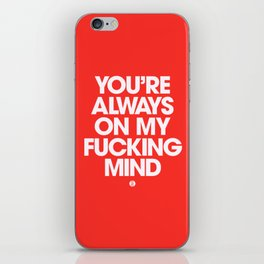 You're Always On My Fucking Mind iPhone Skin