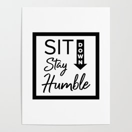 Sit Down, Stay Humble Poster