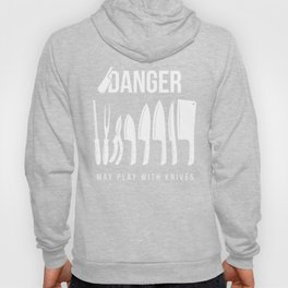 Funny Prep Cook Gift for Preparation Cooks and Chefs | Danger May Play with Knives   Hoody