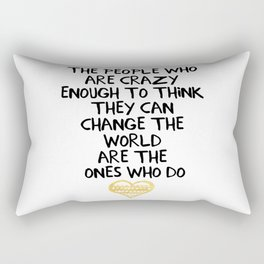 PEOPLE WHO ARE CRAZY ENOUGH CHANGE THE WORLD - wisdom quote Rectangular Pillow