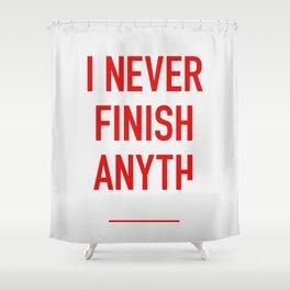 I Never Finish Anyth Shower Curtain