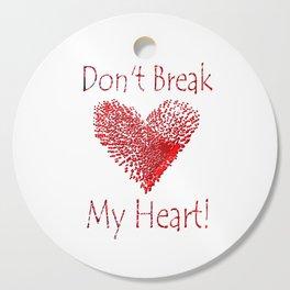 Don't Break My Heart Cutting Board