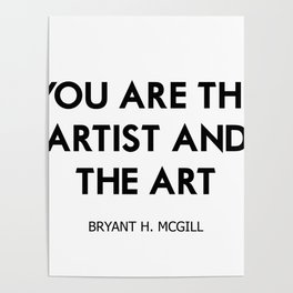 You are the artist and the art Poster