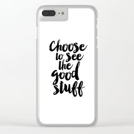 Choose to See the Good Stuff black-white typographic poster design modern home decor canvas wall art Clear iPhone Case