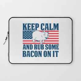 Keep calm and rub some bacon on it Laptop Sleeve