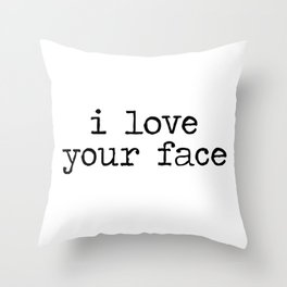 I love your face Throw Pillow