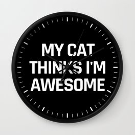 My Cat Thinks I'm Awesome (Black & White) Wall Clock
