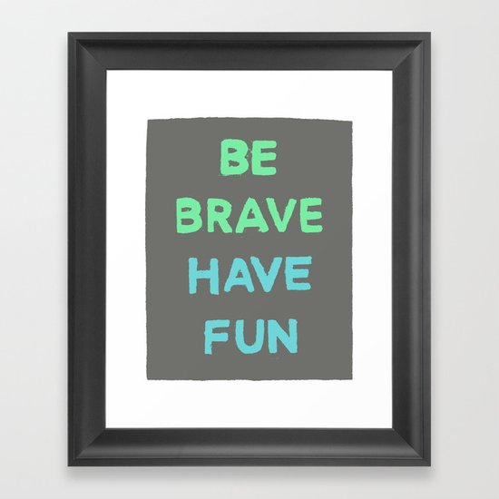 Be Brave Have Fun Framed Art Print