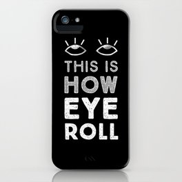 This is How Eye Roll in the Dark iPhone Case