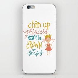 Chin up princess or crown slips iPhone Skin