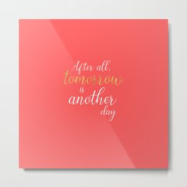 Coral and Gold Quotes - Tomorrow Is Another Day Metal Print