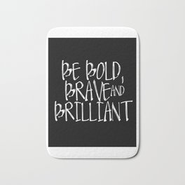 Be Bold, Brave & Brilliant | Downloadable Print Bath Mat