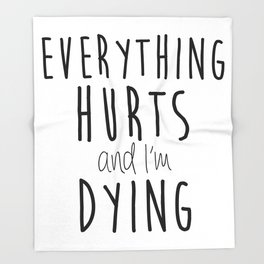 Everything Hurts and I'm Dying.  Throw Blanket