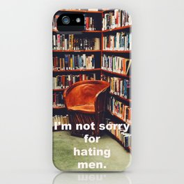 I'm not sorry for hating men iPhone Case