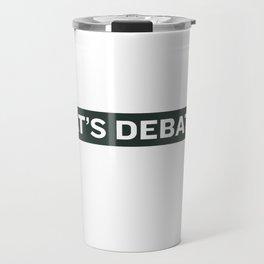 THAT'S DEBATABLE Travel Mug