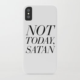 Not Today, Satan iPhone Case