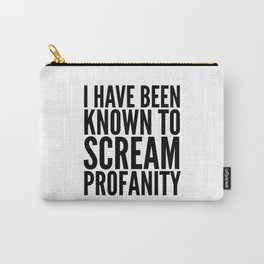 I Have Been Known To Scream Profanity Carry-All Pouch