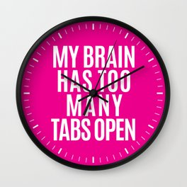 My Brain Has Too Many Tabs Open (Pink) Wall Clock