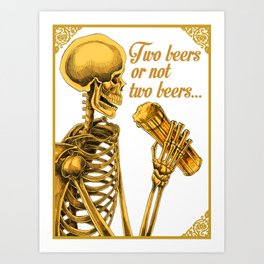 TWO BEERS OR NOT TWO BEERS Art Print
