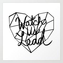 Watch Us Lead Art Print