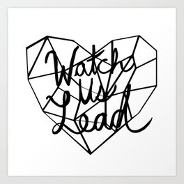 Watch Us Lead Art Print